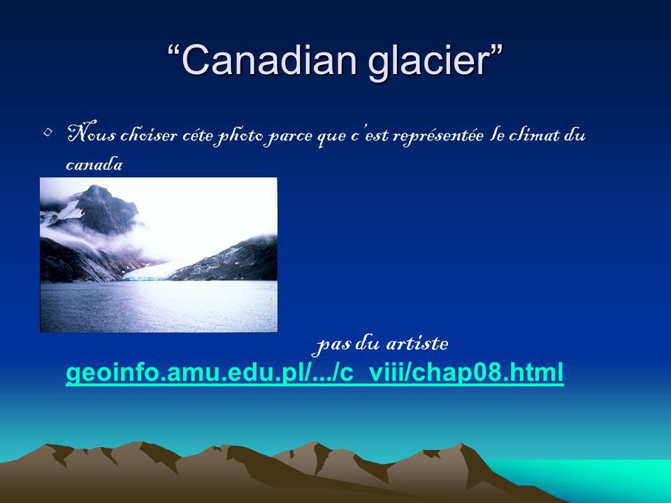 Canadian glacier Nous choiser céte photo parce que cest représentée le climat du canada pas du artiste geoinfo.amu.edu.pl/.../c_viii/chap08.html geoinfo.amu.edu.pl/.../c_viii/chap08.html