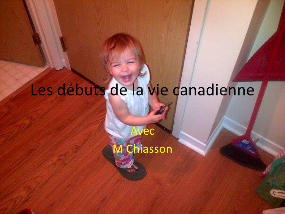 Les débuts de la vie canadienne Avec M Chiasson
