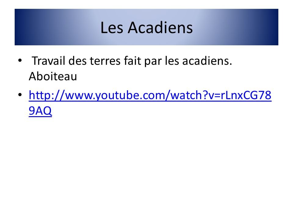 Les Acadiens Travail des terres fait par les acadiens. Aboiteau http://www.youtube.com/watch?v=rLnxCG78 9AQ http://www.youtube.com/watch?v=rLnxCG78 9A