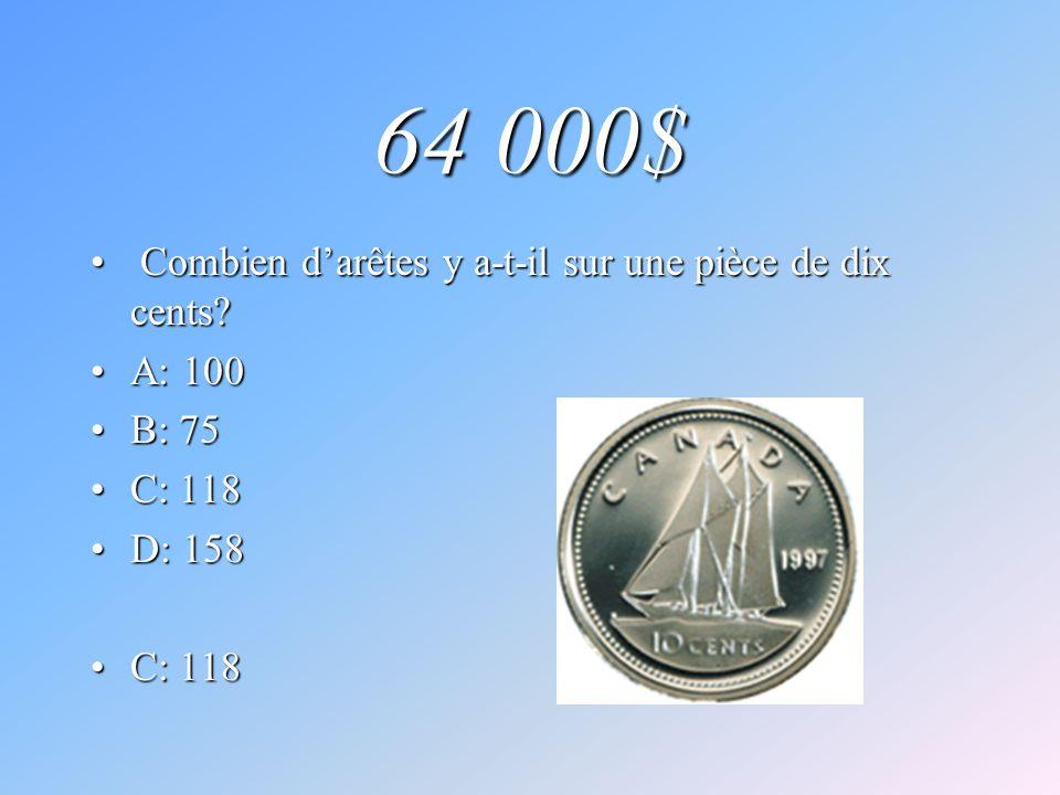 64 000$ Combien darêtes y a-t-il sur une pièce de dix cents? Combien darêtes y a-t-il sur une pièce de dix cents? A: 100A: 100 B: 75B: 75 C: 118C: 118