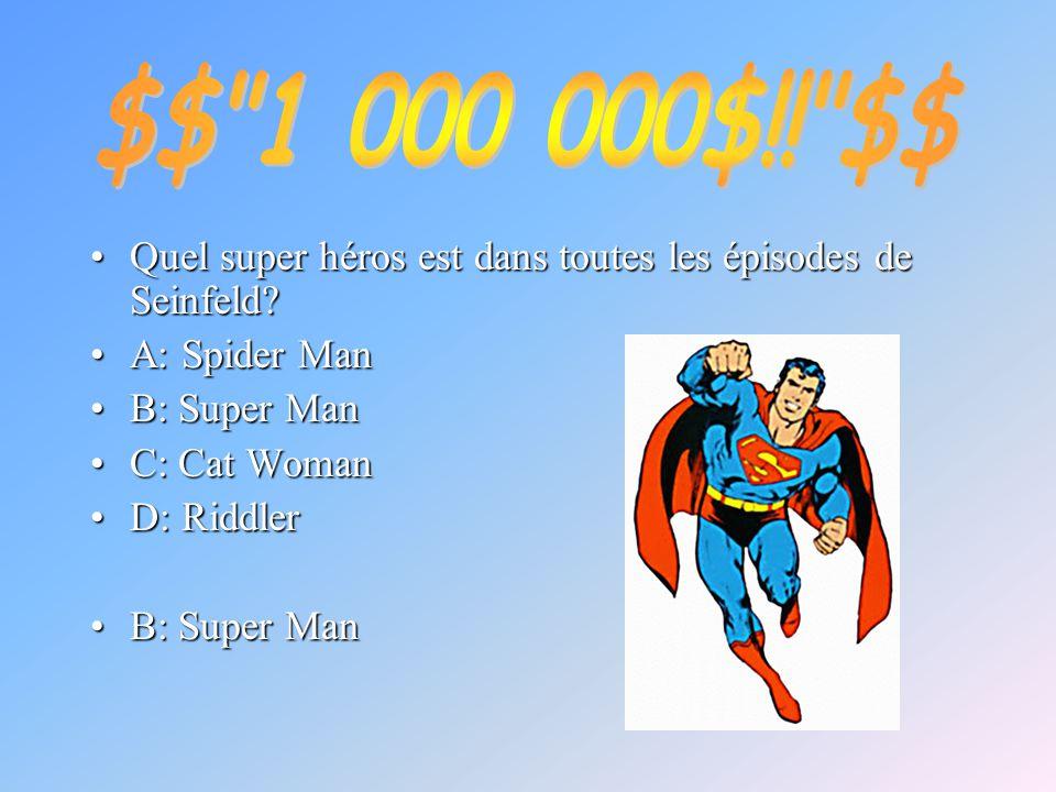Quel super héros est dans toutes les épisodes de Seinfeld?Quel super héros est dans toutes les épisodes de Seinfeld? A: Spider ManA: Spider Man B: Sup