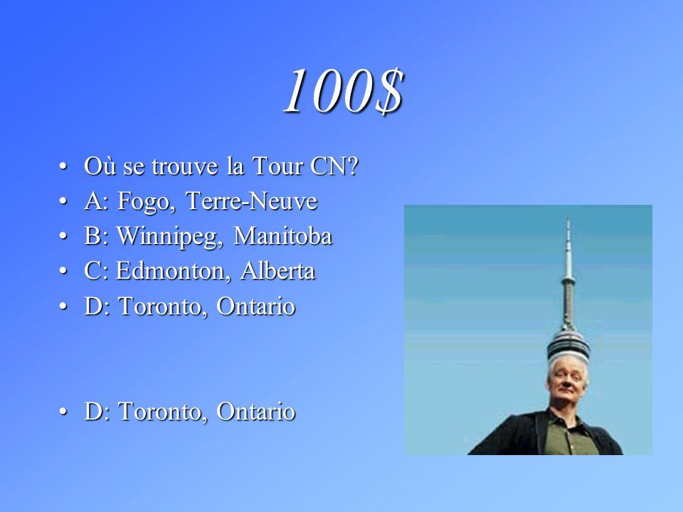 100$ Où se trouve la Tour CN?Où se trouve la Tour CN? A: Fogo, Terre-NeuveA: Fogo, Terre-Neuve B: Winnipeg, ManitobaB: Winnipeg, Manitoba C: Edmonton,