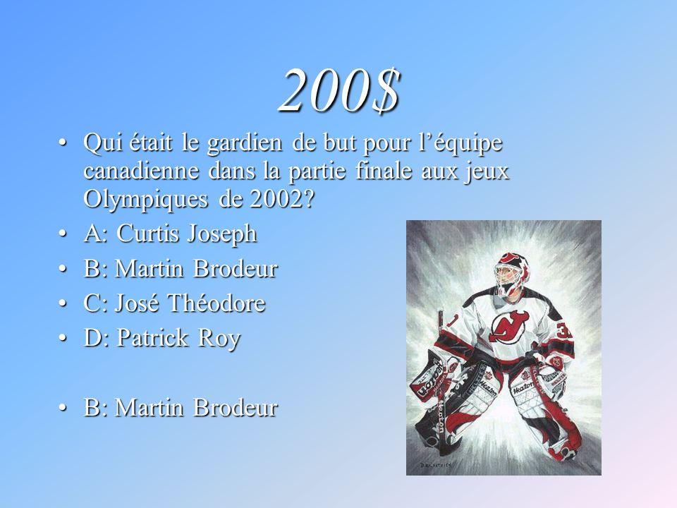200$ Qui était le gardien de but pour léquipe canadienne dans la partie finale aux jeux Olympiques de 2002?Qui était le gardien de but pour léquipe ca