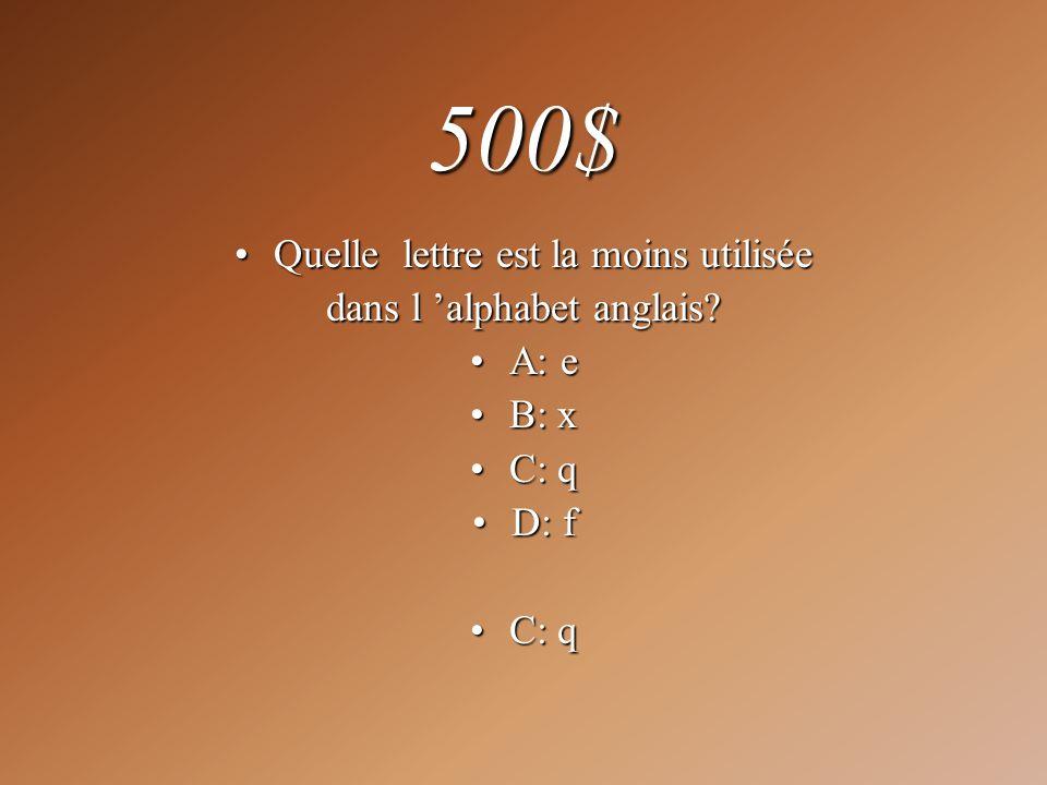 500$ Quelle lettre est la moins utiliséeQuelle lettre est la moins utilisée dans l alphabet anglais? A: eA: e B: xB: x C: qC: q D: fD: f C: qC: q