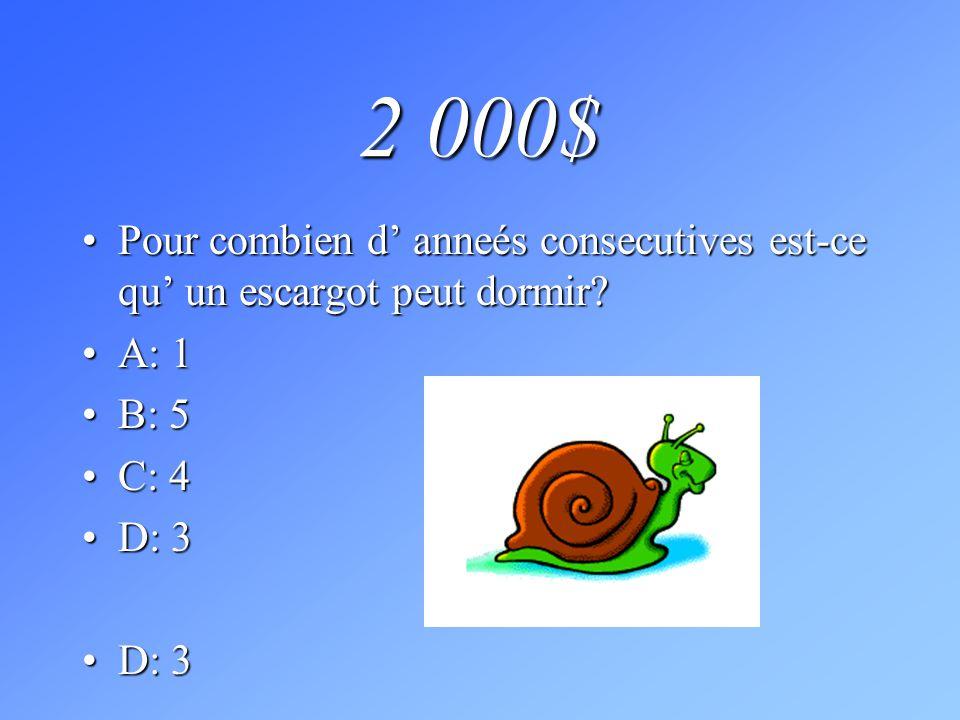 2 000$ Pour combien d anneés consecutives est-ce qu un escargot peut dormir?Pour combien d anneés consecutives est-ce qu un escargot peut dormir? A: 1