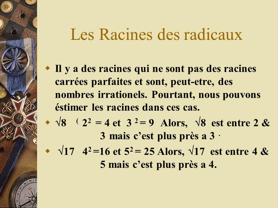 Les Racines des radicaux Il y a des racines qui ne sont pas des racines carrées parfaites et sont, peut-etre, des nombres irrationels. Pourtant, nous