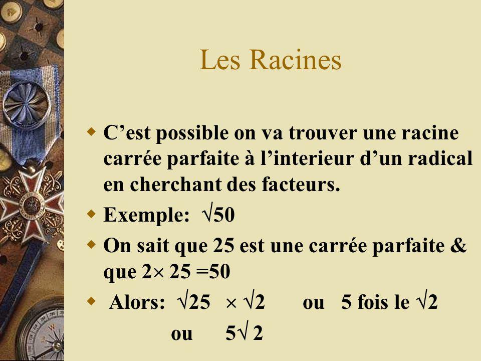 Les Racines Cest possible on va trouver une racine carrée parfaite à linterieur dun radical en cherchant des facteurs. Exemple: 50 On sait que 25 est
