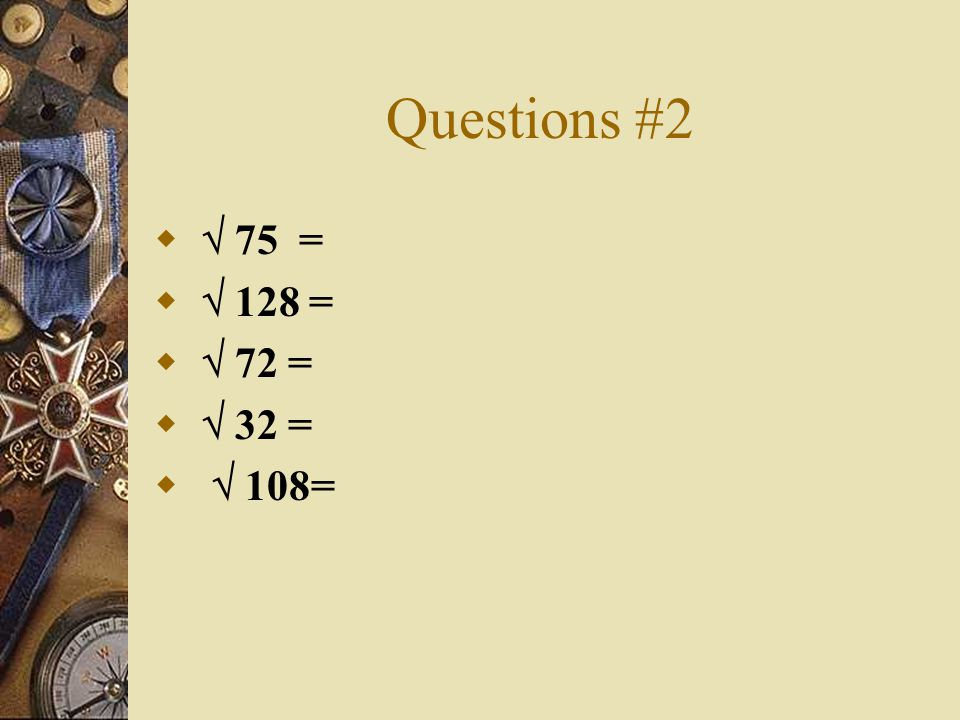 Questions #2 75 = 128 = 72 = 32 = 108=