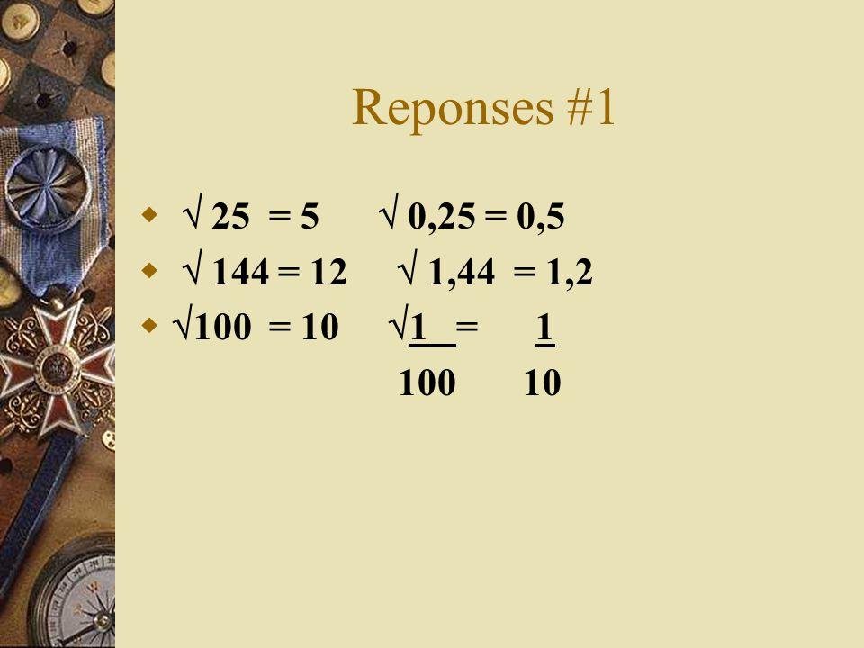 Reponses #1 25 = 5 0,25 = 0,5 144 = 12 1,44 = 1,2 100 = 10 1 = 1 100 10