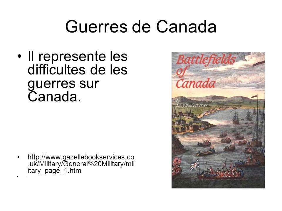 Guerres de Canada Il represente les difficultes de les guerres sur Canada.