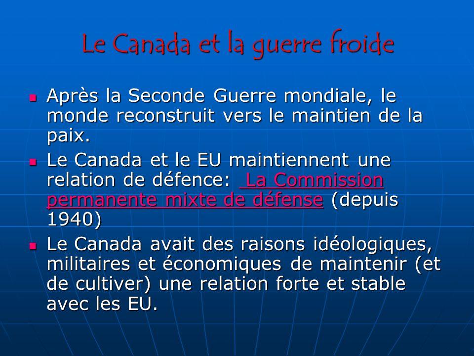 Le Canada et la guerre froide Après la Seconde Guerre mondiale, le monde reconstruit vers le maintien de la paix.