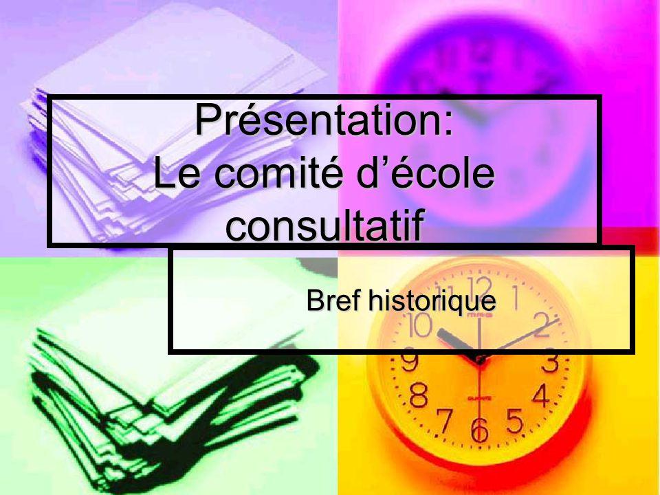 Présentation: Le comité décole consultatif Bref historique