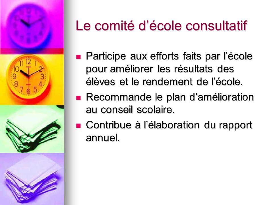 Le comité décole consultatif Participe aux efforts faits par lécole pour améliorer les résultats des élèves et le rendement de lécole.