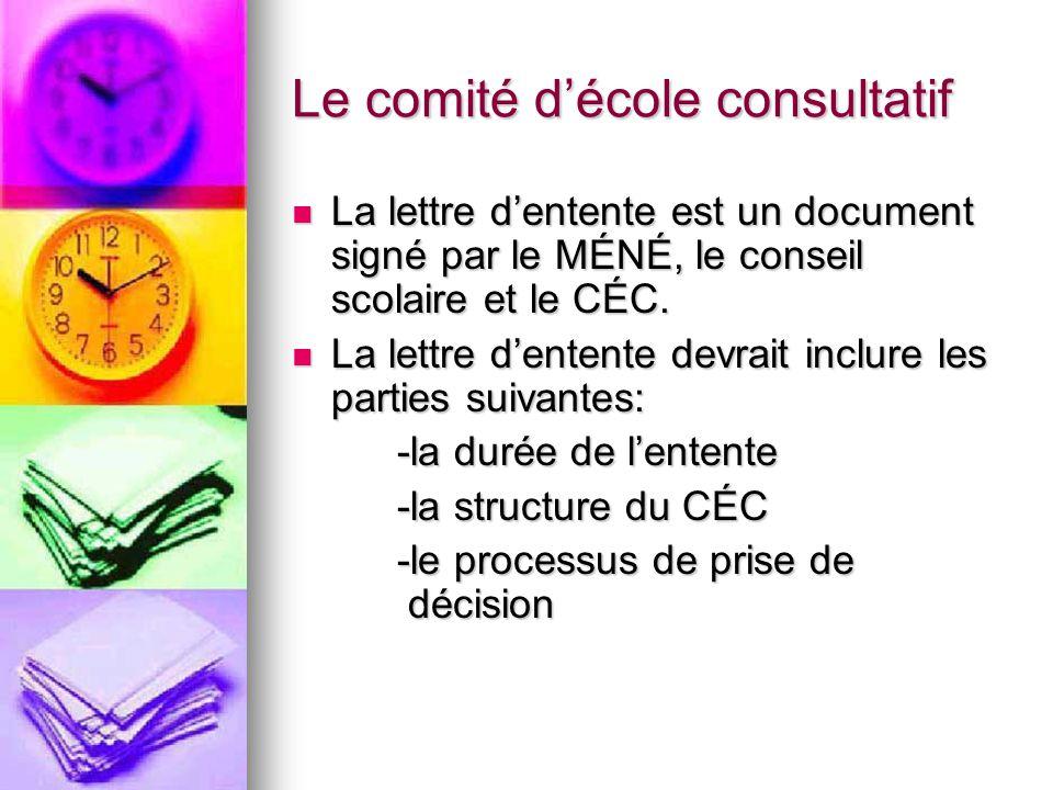 Le comité décole consultatif La lettre dentente est un document signé par le MÉNÉ, le conseil scolaire et le CÉC.