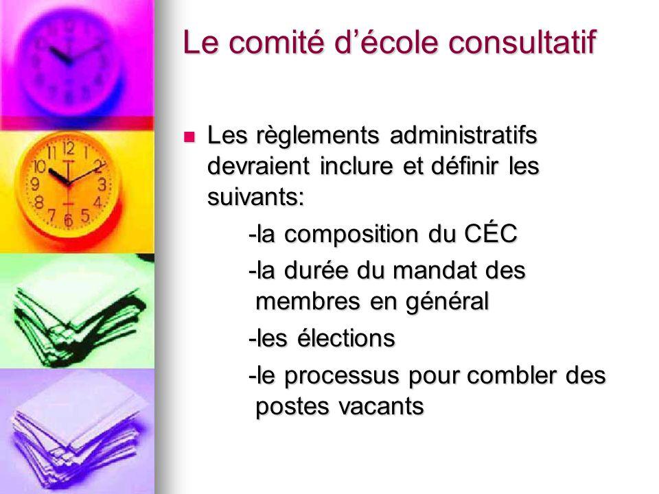 Le comité décole consultatif Les règlements administratifs devraient inclure et définir les suivants: Les règlements administratifs devraient inclure et définir les suivants: -la composition du CÉC -la durée du mandat des membres en général -les élections -le processus pour combler des postes vacants