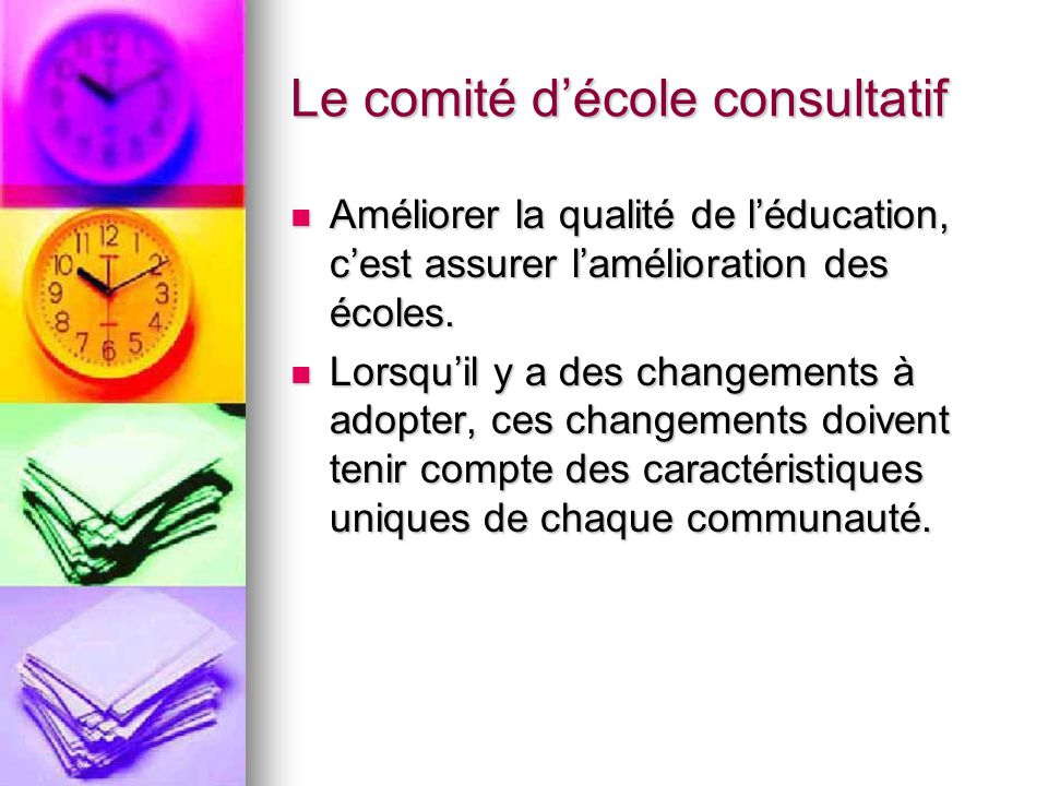 Le comité décole consultatif Améliorer la qualité de léducation, cest assurer lamélioration des écoles.