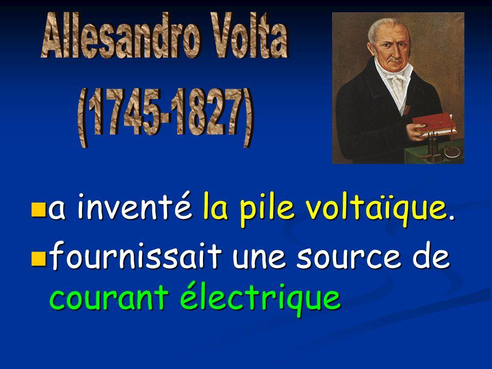 a inventé la pile voltaïque. a inventé la pile voltaïque. fournissait une source de courant électrique fournissait une source de courant électrique
