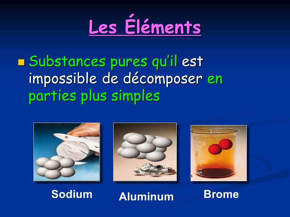 Les Éléments Substances pures quil est impossible de décomposer en parties plus simples Substances pures quil est impossible de décomposer en parties
