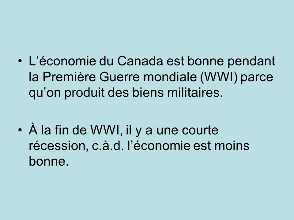 Léconomie du Canada est bonne pendant la Première Guerre mondiale (WWI) parce quon produit des biens militaires.