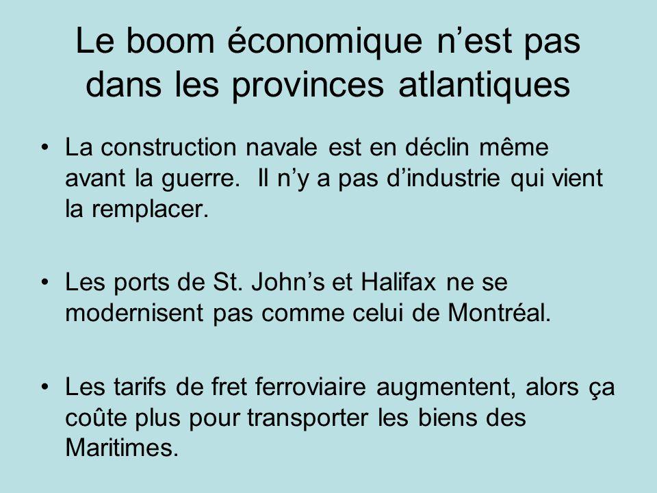 Le boom économique nest pas dans les provinces atlantiques La construction navale est en déclin même avant la guerre.