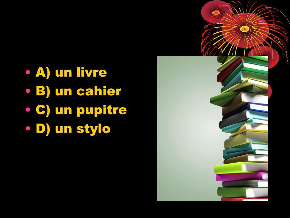 A) un livre B) un cahier C) un pupitre D) un stylo