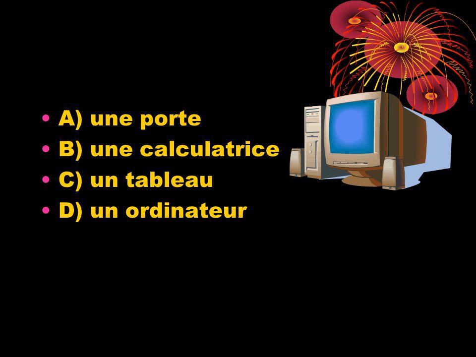 A) une porte B) une calculatrice C) un tableau D) un ordinateur
