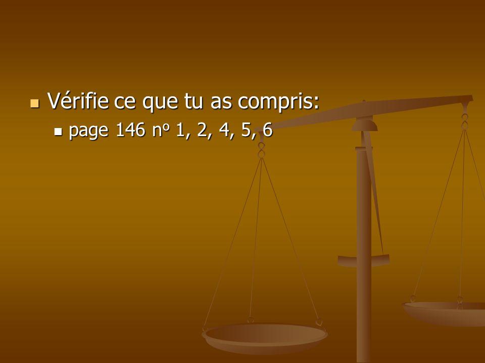 Vérifie ce que tu as compris: Vérifie ce que tu as compris: page 146 n o 1, 2, 4, 5, 6 page 146 n o 1, 2, 4, 5, 6