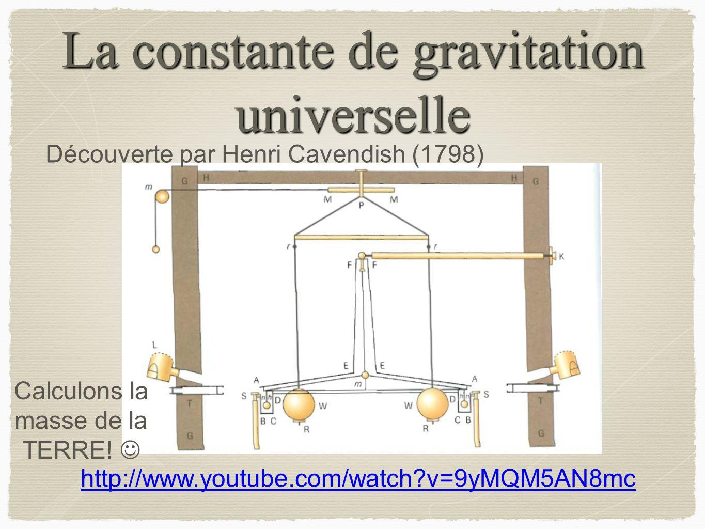 La constante de gravitation universelle Découverte par Henri Cavendish (1798) http://www.youtube.com/watch?v=9yMQM5AN8mc Calculons la masse de la TERR
