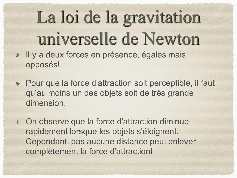 La loi de la gravitation universelle de Newton Il y a deux forces en présence, égales mais opposés! Pour que la force d'attraction soit perceptible, i