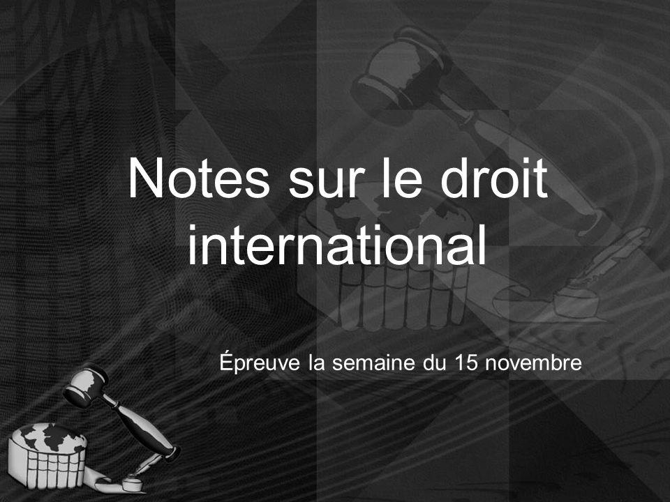 Notes sur le droit international Épreuve la semaine du 15 novembre