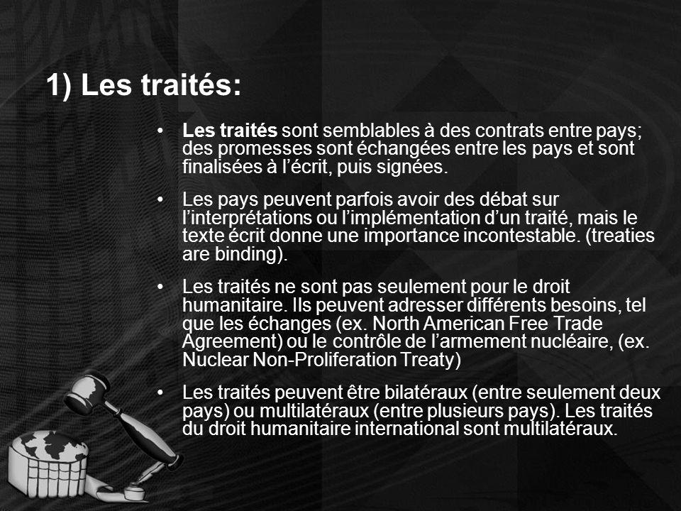 1) Les traités: Les traités sont semblables à des contrats entre pays; des promesses sont échangées entre les pays et sont finalisées à lécrit, puis signées.