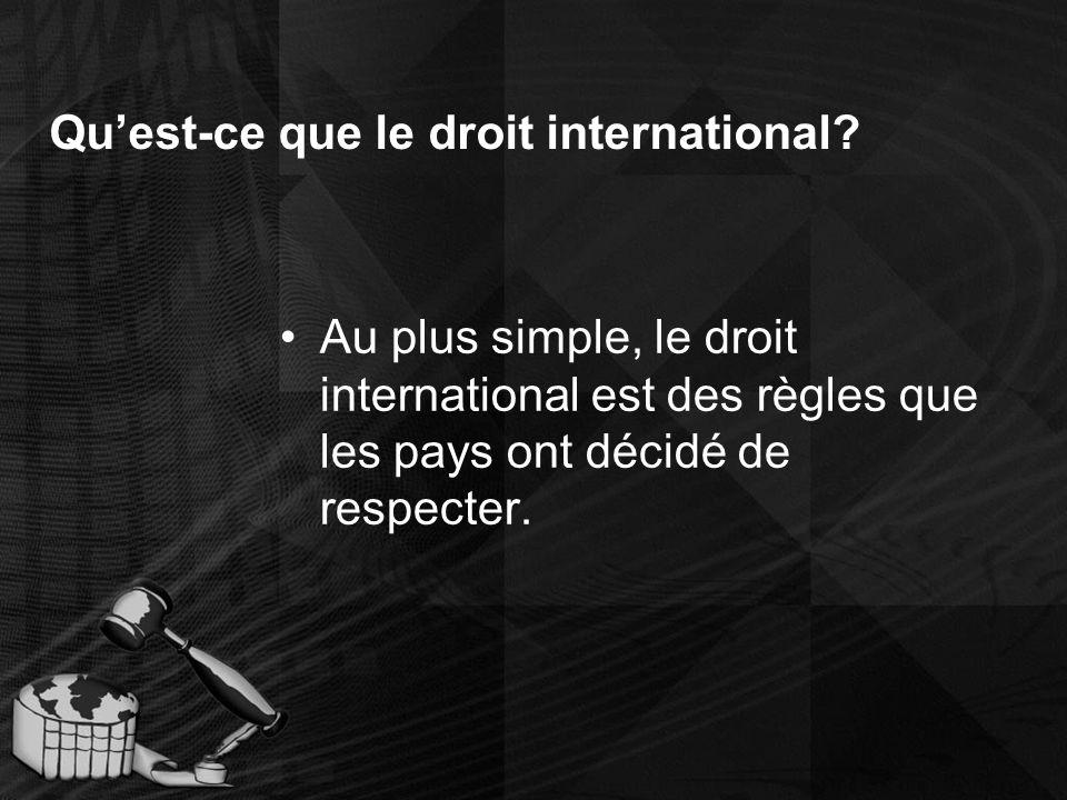 Définition plus complexe: Le droit international est un système de principes et de règles établis pour réglementer la conduites des pays indépendants dans le monde.