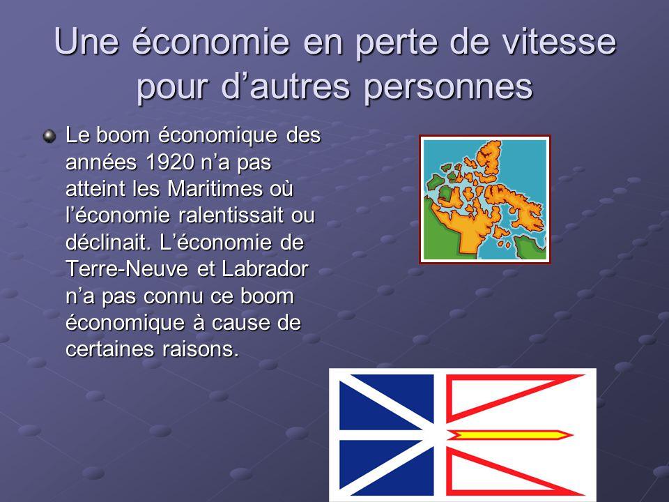 Une économie en perte de vitesse pour dautres personnes Le boom économique des années 1920 na pas atteint les Maritimes où léconomie ralentissait ou d