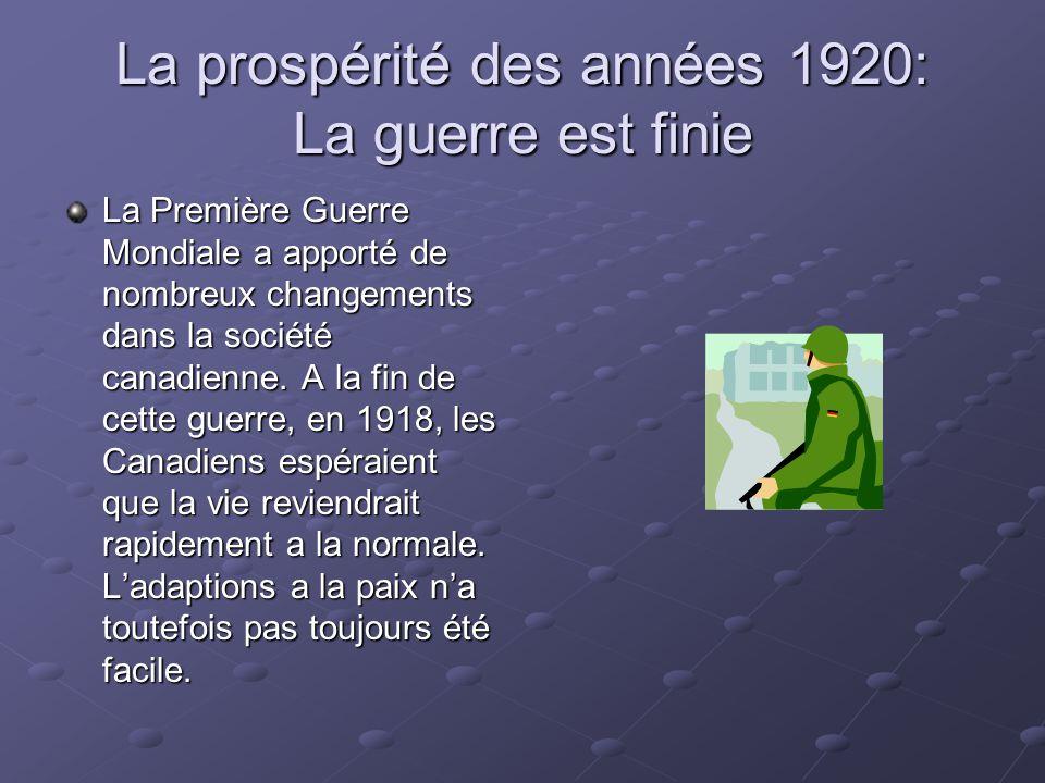 La prospérité des années 1920: La guerre est finie La Première Guerre Mondiale a apporté de nombreux changements dans la société canadienne. A la fin