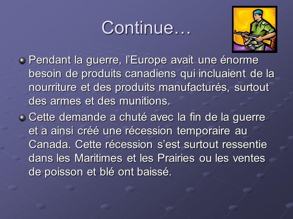 Continue… Pendant la guerre, lEurope avait une énorme besoin de produits canadiens qui incluaient de la nourriture et des produits manufacturés, surto