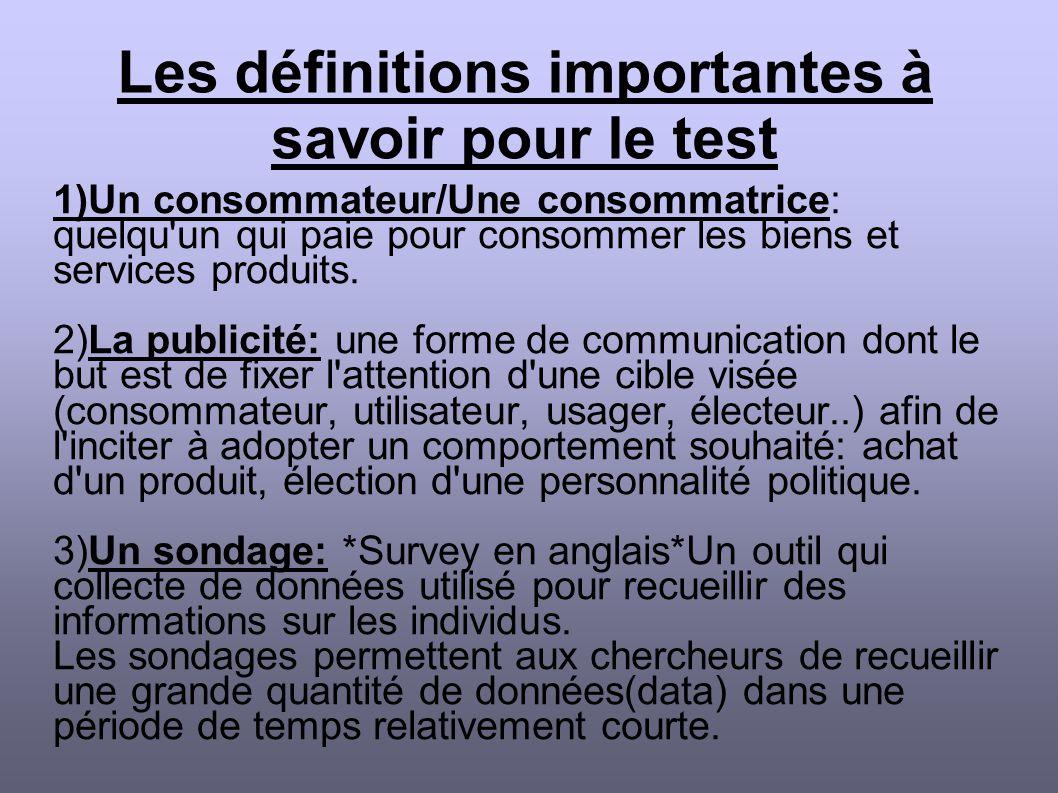 Les définitions importantes à savoir pour le test 1)Un consommateur/Une consommatrice: quelqu un qui paie pour consommer les biens et services produits.