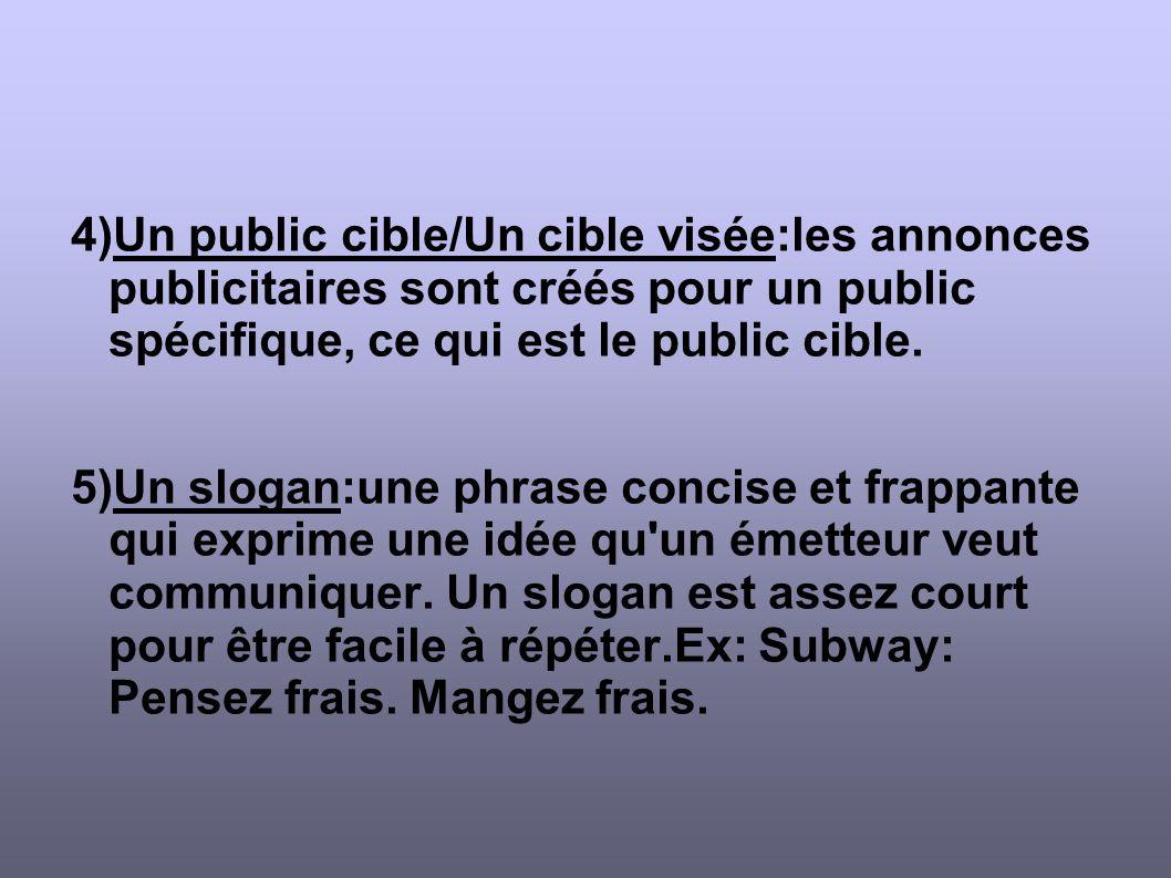 4)Un public cible/Un cible visée:les annonces publicitaires sont créés pour un public spécifique, ce qui est le public cible.
