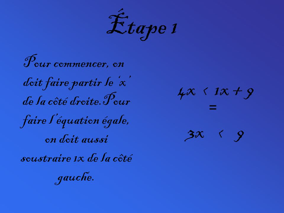 Étape 1 Pour commencer, on doit faire partir le x de la côté droite.Pour faire léquation égale, on doit aussi soustraire 1x de la côté gauche. 4x < 1x