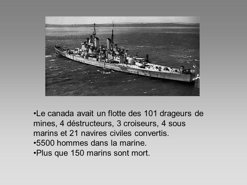 Le canada avait un flotte des 101 drageurs de mines, 4 déstructeurs, 3 croiseurs, 4 sous marins et 21 navires civiles convertis.