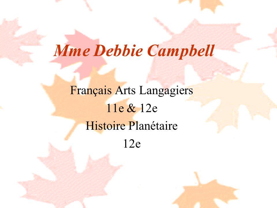 Mme Debbie Campbell Français Arts Langagiers 11e & 12e Histoire Planétaire 12e