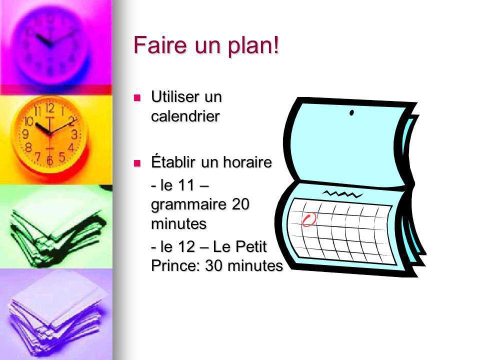 Faire un plan! Utiliser un calendrier Utiliser un calendrier Établir un horaire Établir un horaire - le 11 – grammaire 20 minutes - le 12 – Le Petit P