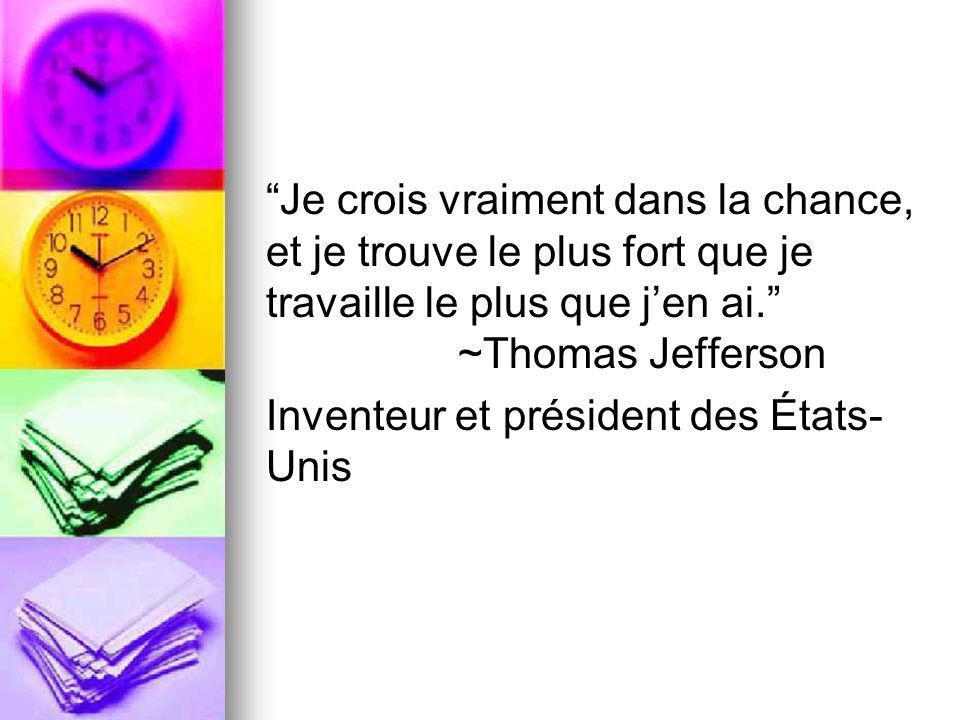 Je crois vraiment dans la chance, et je trouve le plus fort que je travaille le plus que jen ai. ~Thomas Jefferson Inventeur et président des États- U