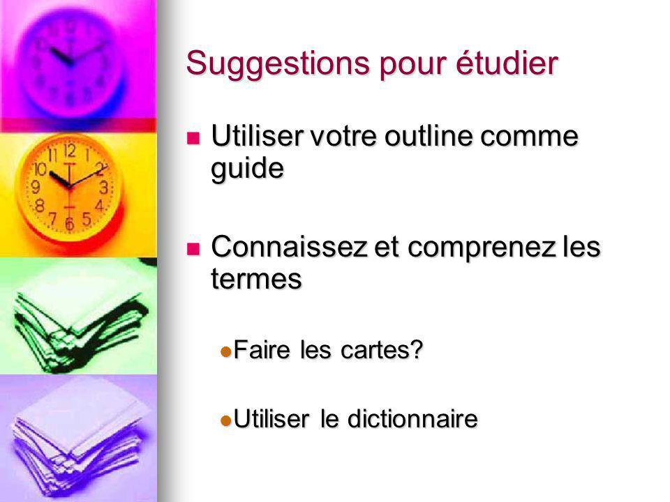Suggestions pour étudier Utiliser votre outline comme guide Utiliser votre outline comme guide Connaissez et comprenez les termes Connaissez et comprenez les termes Faire les cartes.