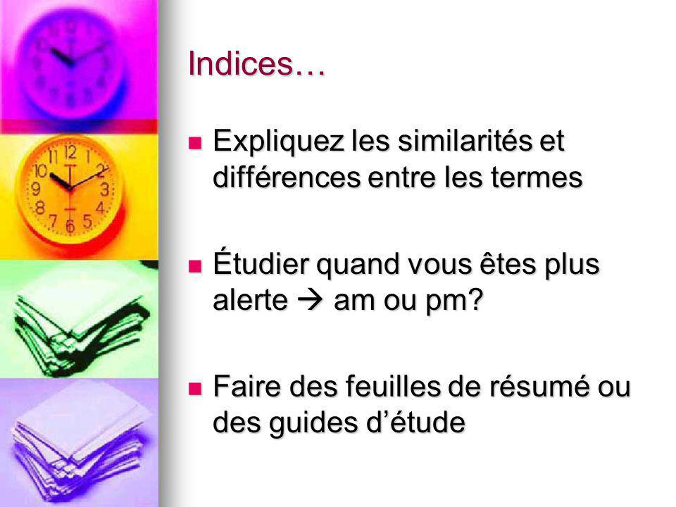 Indices… Expliquez les similarités et différences entre les termes Expliquez les similarités et différences entre les termes Étudier quand vous êtes plus alerte am ou pm.