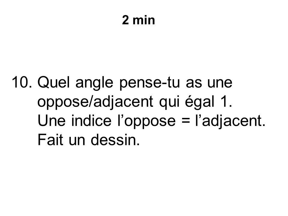 10.Quel angle pense-tu as une oppose/adjacent qui égal 1.