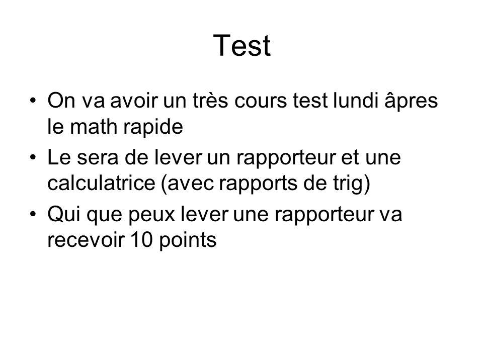 Test On va avoir un très cours test lundi âpres le math rapide Le sera de lever un rapporteur et une calculatrice (avec rapports de trig) Qui que peux lever une rapporteur va recevoir 10 points