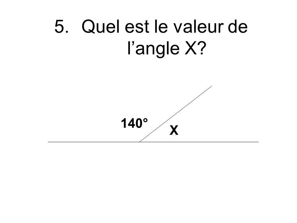 5.Quel est le valeur de langle X 140° X