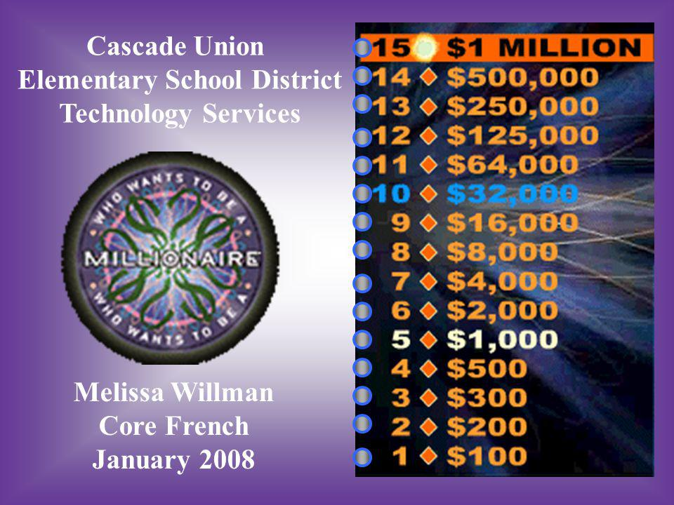 Cascade Union Elementary School District Technology Services Melissa Willman Core French January 2008