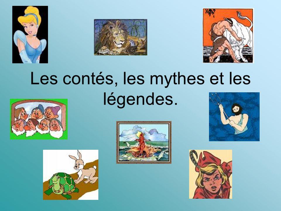 Les contés, les mythes et les légendes.