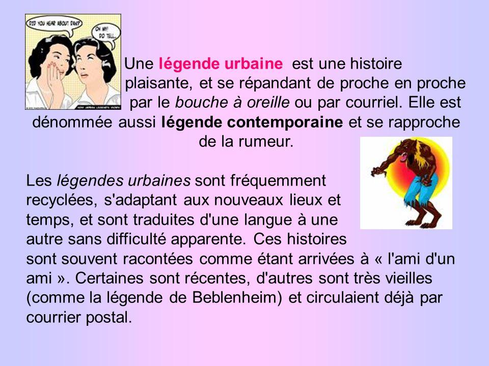 Une légende urbaine est une histoire plaisante, et se répandant de proche en proche par le bouche à oreille ou par courriel.